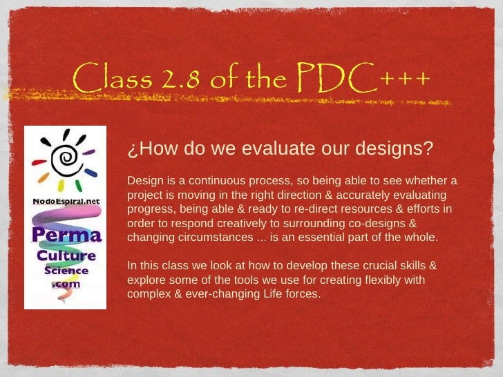 Class 2.8 of the PDC+++ ¿How do we evaluate our designs? Design is a continuous process, so being able to see whether a pr...