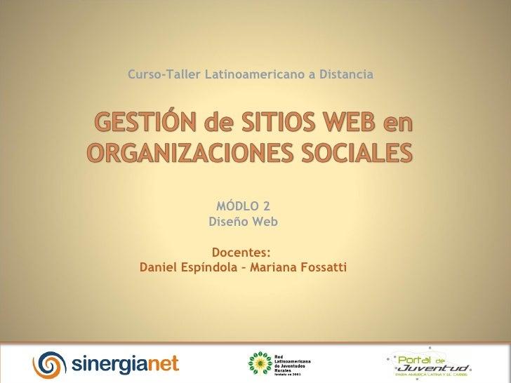 Curso-Taller Latinoamericano a Distancia MÓDLO 2 Diseño Web Docentes:  Daniel Espíndola – Mariana Fossatti
