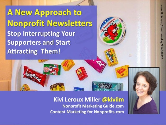 Stop Interrupting Your Supporters and Start Attracting Them!  Kivi Leroux Miller @kivilm Nonprofit Marketing Guide.com Con...