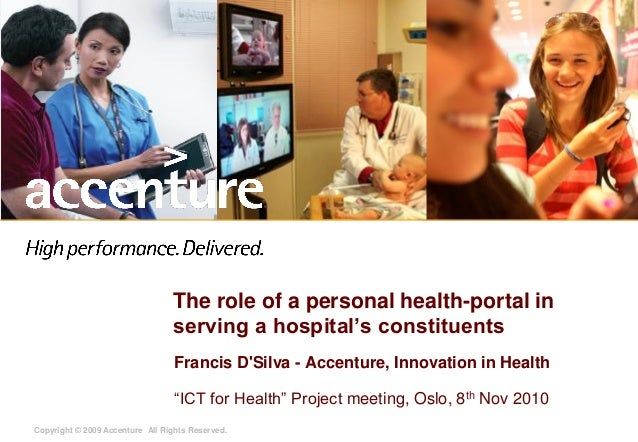 Copyright © 2009 Accenture All Rights Reserved. The role of a personal health-portal in serving a hospital's constituents ...
