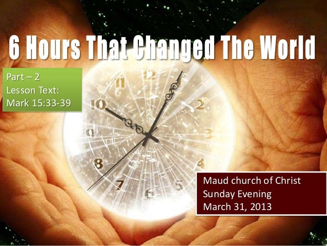 Part – 2Lesson Text:Mark 15:33-39                Maud church of Christ                Sunday Evening                March ...