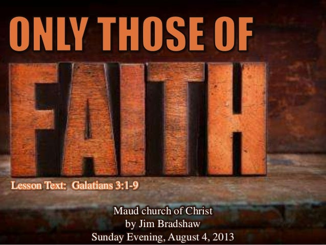 Lesson Text: Galatians 3:1-9 Maud church of Christ by Jim Bradshaw Sunday Evening, August 4, 2013