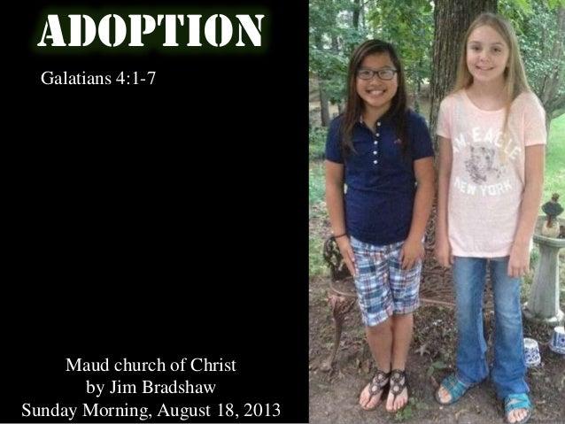 ADOPTION Galatians 4:1-7 Maud church of Christ by Jim Bradshaw Sunday Morning, August 18, 2013