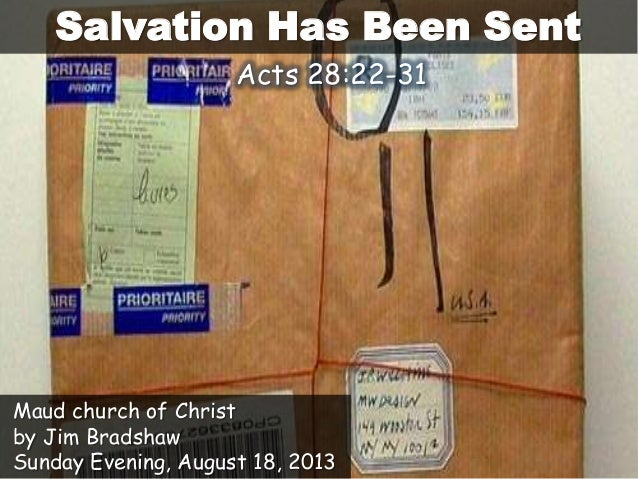 Salvation Has Been Sent Maud church of Christ by Jim Bradshaw Sunday Evening, August 18, 2013 Acts 28:22-31