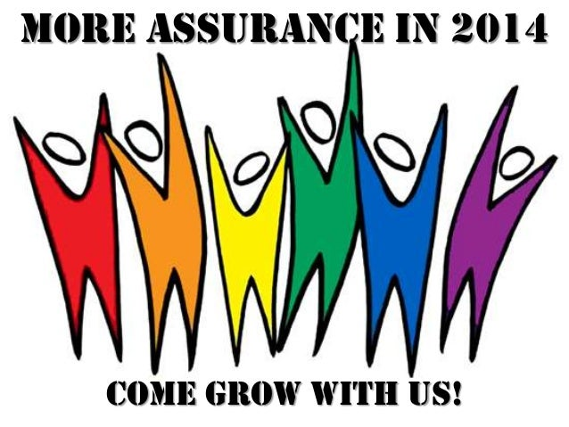 More Assurance in 2014  Come GROW with us!