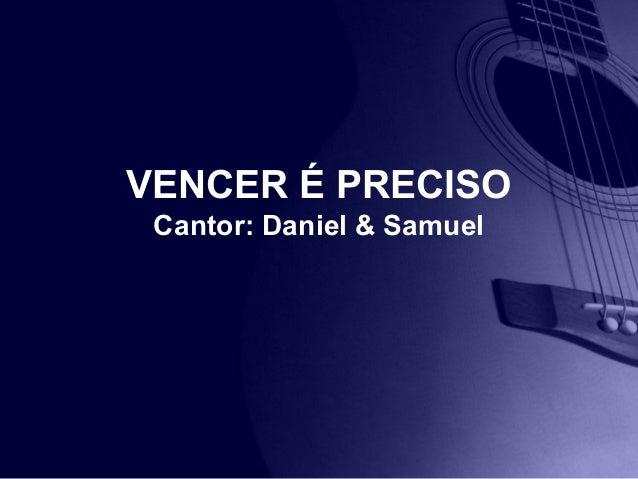 VENCER É PRECISO Cantor: Daniel & Samuel