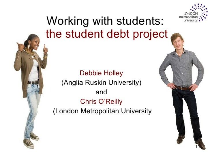 Working with students:  the student debt project Debbie Holley  (Anglia Ruskin University)  and  Chris O'Reilly  (London M...