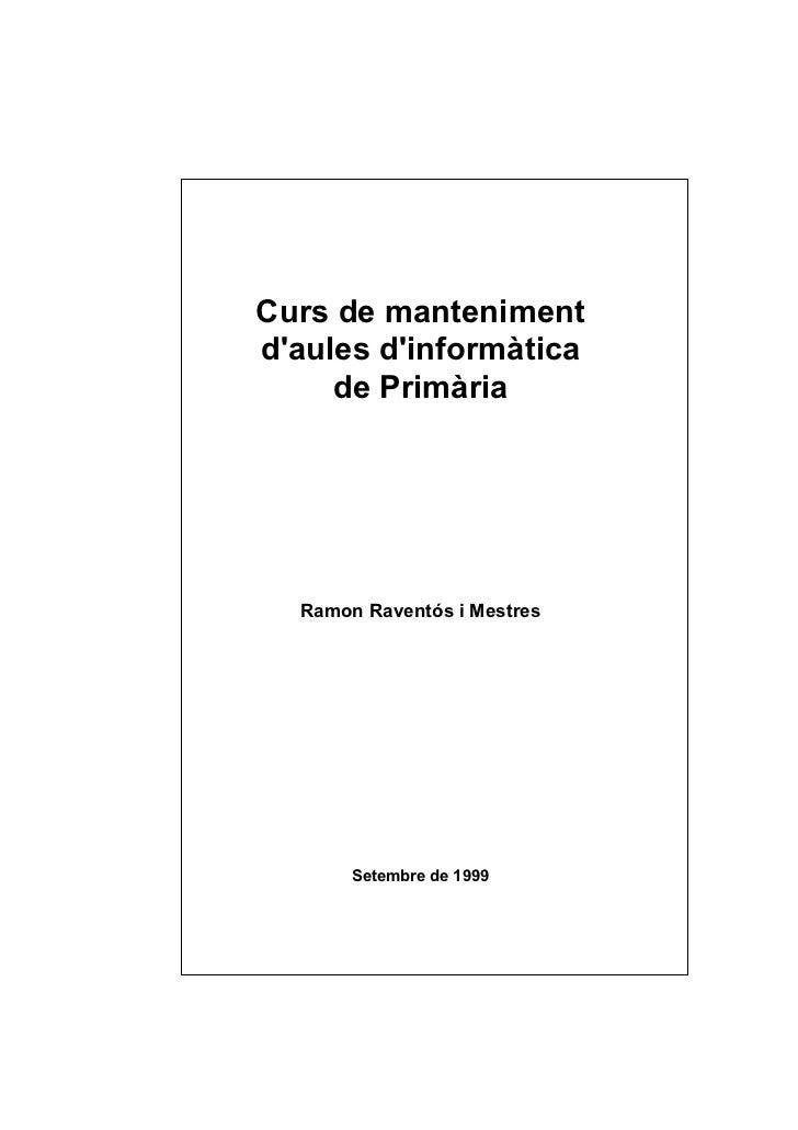 Curs de mantenimentdaules dinformàtica     de Primària  Ramon Raventós i Mestres       Setembre de 1999