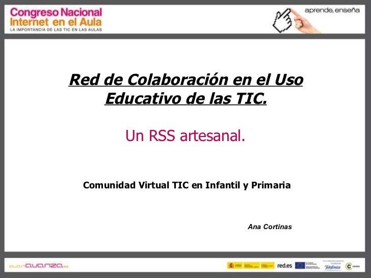 Red de Colaboración en el Uso Educativo de las TIC. Un RSS artesanal. Comunidad Virtual TIC en Infantil y Primaria Ana Cor...