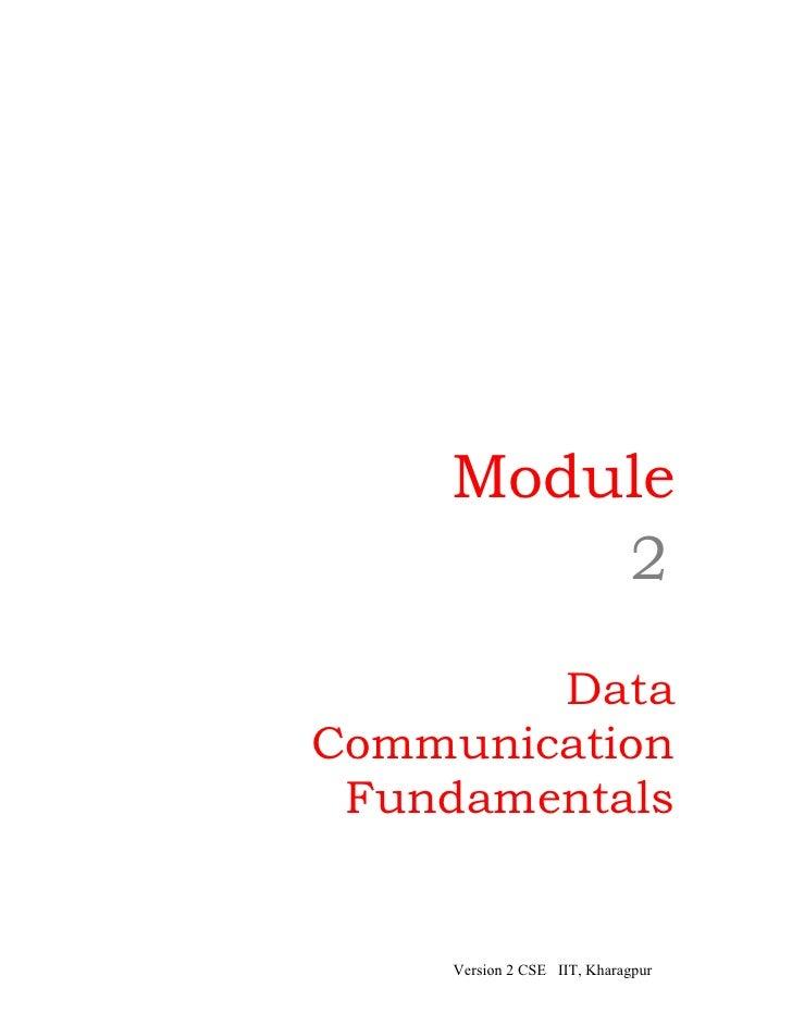 Module         2        DataCommunication Fundamentals     Version 2 CSE IIT, Kharagpur