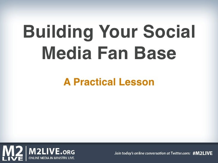 Building Your Social  Media Fan Base    A Practical Lesson