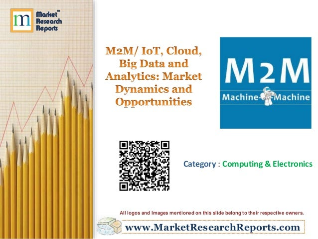 M2M/IoT, Cloud, Big Data and Analytics: Market Dynamics and Opportunities
