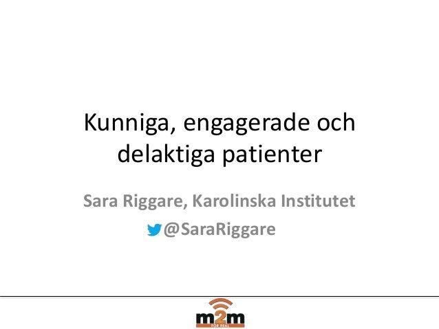 Kunniga, engagerade ochdelaktiga patienterSara Riggare, Karolinska Institutet@SaraRiggare