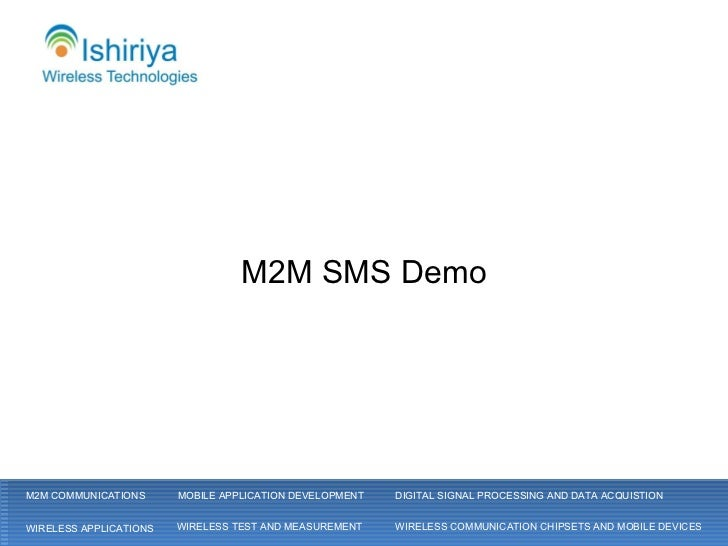 M2M SMS Demo M2M COMMUNICATIONS WIRELESS APPLICATIONS MOBILE APPLICATION DEVELOPMENT WIRELESS COMMUNICATION CHIPSETS AND M...