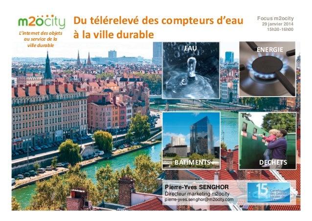 DECHETS Du télérelevé des compteurs d'eau à la ville durable ENERGIEEAU L'internet des objets au service de la ville durab...