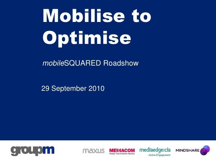 Mobilise to Optimise mobileSQUARED Roadshow   29 September 2010
