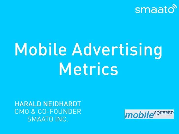 Mobile Advertising      Metrics HARALD NEIDHARDT CMO & CO-FOUNDER    SMAATO INC.