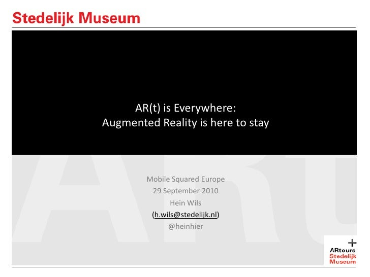 AR(t) is Everywhere: Augmented Reality is here to stay            Mobile Squared Europe          29 September 2010        ...