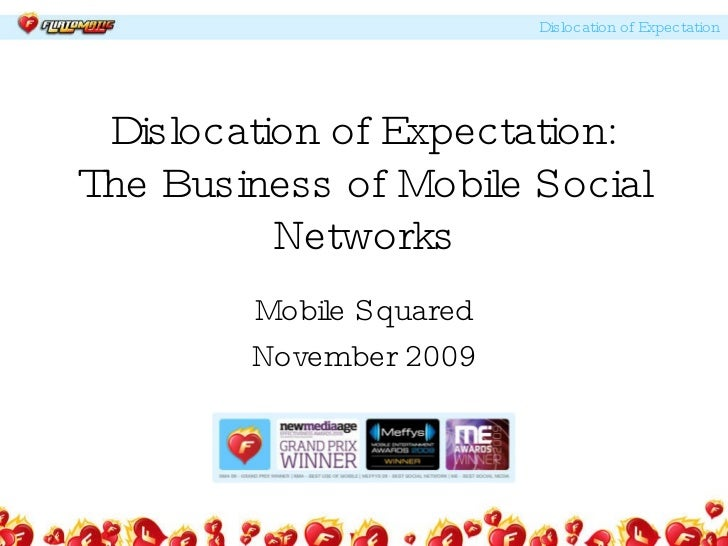 Dislocation of Expectation: The Business of Mobile Social Networks Mobile Squared November 2009
