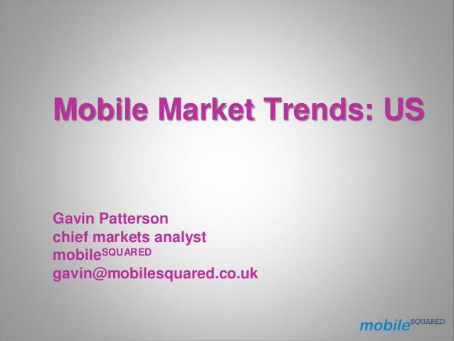 Mobile Market Trends: US Gavin Patterson chief markets analyst mobileSQUARED gavin@mobilesquared.co.uk