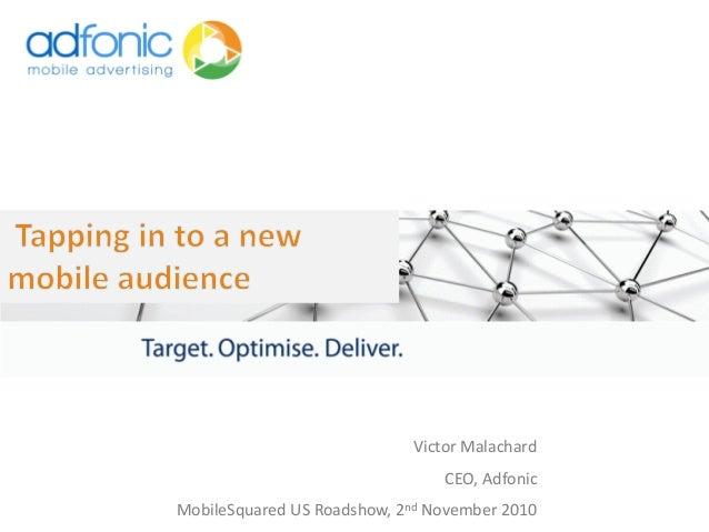 Victor Malachard CEO, Adfonic MobileSquared US Roadshow, 2nd November 2010