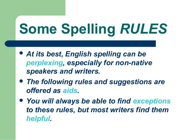 Some Spelling RULES At its best, English spelling can be  perplexing, especially for non-native  speakers and writers. T...