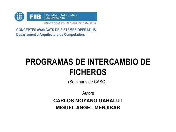 CONCEPTES AVANÇATS DE SISTEMES OPERATIUS Departament d'Arquitectura de Computadors         PROGRAMAS DE INTERCAMBIO DE    ...