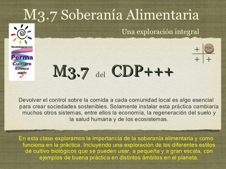 M3.7  CDP+++ <ul><li>Devolver el control sobre la comida a cada comunidad local es algo esencial para crear sociedades sos...