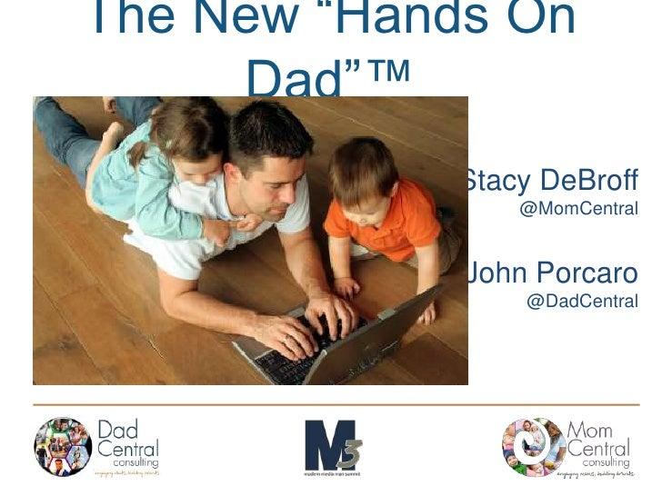 """The New """"Hands On Dad""""™<br />Stacy DeBroff<br />@MomCentral<br />John Porcaro<br />@DadCentral<br />"""