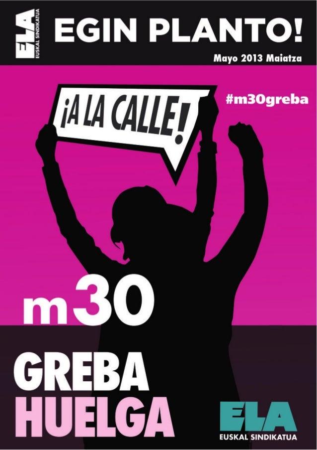 30 de mayo,huelga generalQue no nos cuenten más milongas. Ni estoes una crisis, ni falta dinero, ni estamos en elmismo bar...