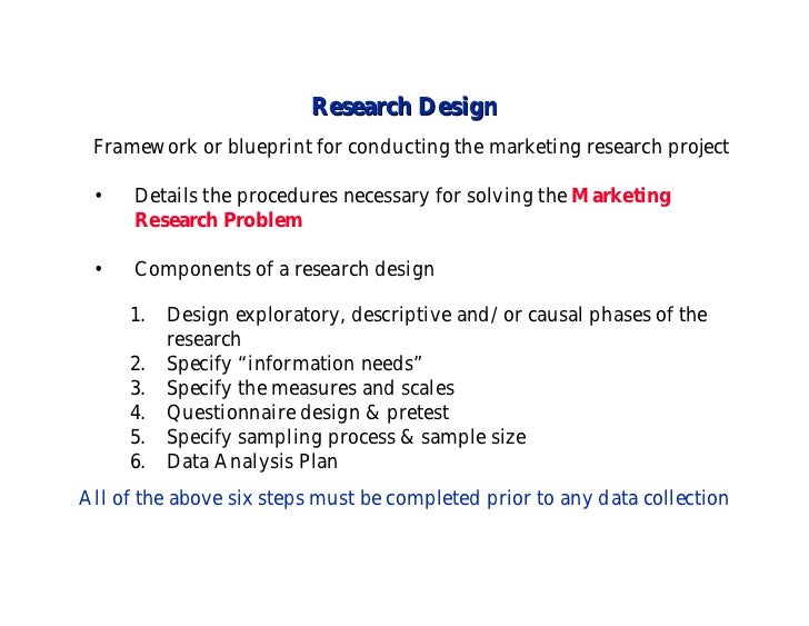 Research Design Framework or blueprint for conducting the marketing research project •    Details the procedures necessary...