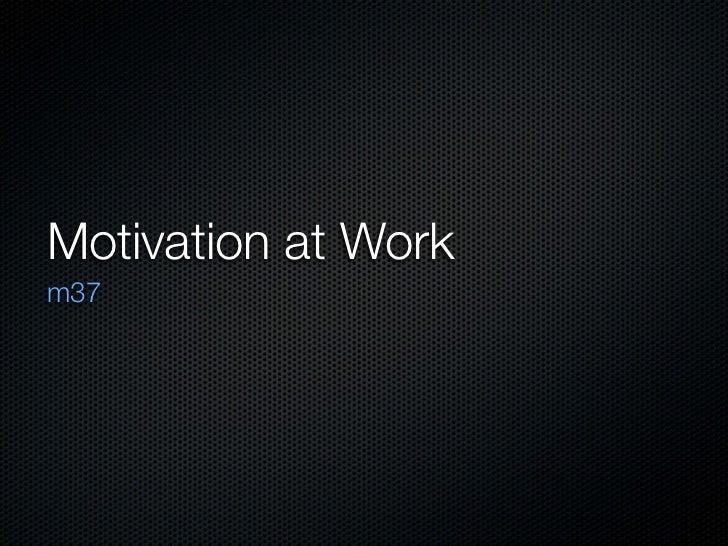 M37 Motivation at Work slides