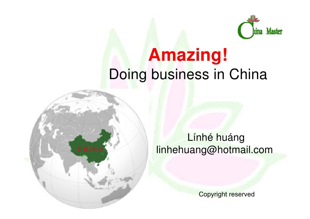 Amazing!Doing business in China             Línhé huáng      linhehuang@hotmail.com              Copyright reserved