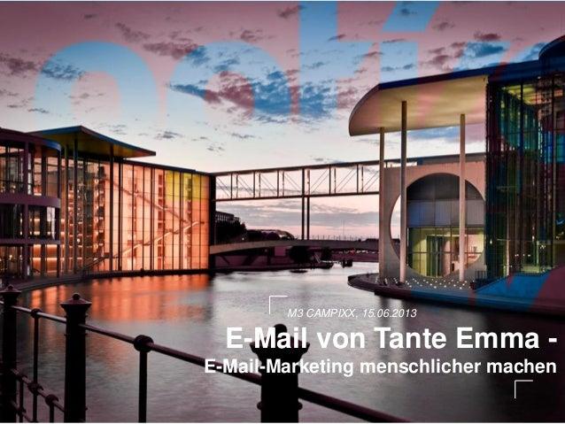 E-Mail von Tante Emma -E-Mail-Marketing menschlicher machenM3 CAMPIXX, 15.06.2013