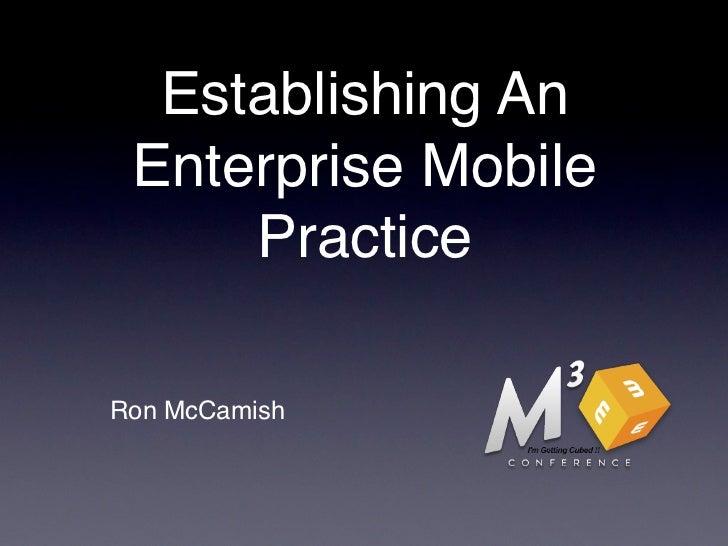 Establishing An Enterprise Mobile     PracticeRon McCamish