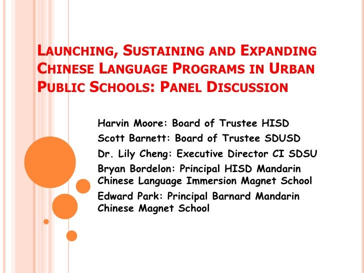 LAUNCHING, SUSTAINING AND EXPANDINGCHINESE LANGUAGE PROGRAMS IN URBANPUBLIC SCHOOLS: PANEL DISCUSSION       Harvin Moore: ...
