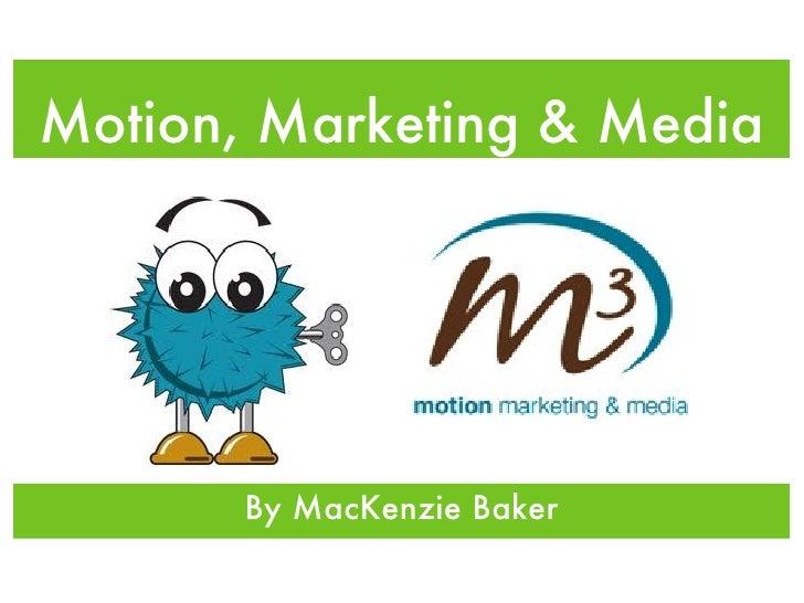 Motion, Marketing & Media       By MacKenzie Baker