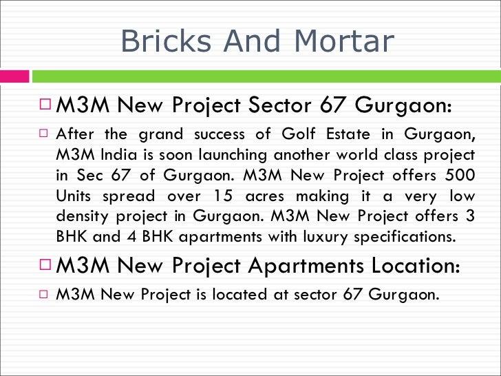 Bricks And Mortar <ul><li>M3M New Project Sector 67 Gurgaon: </li></ul><ul><li>After the grand success of Golf Estate in G...