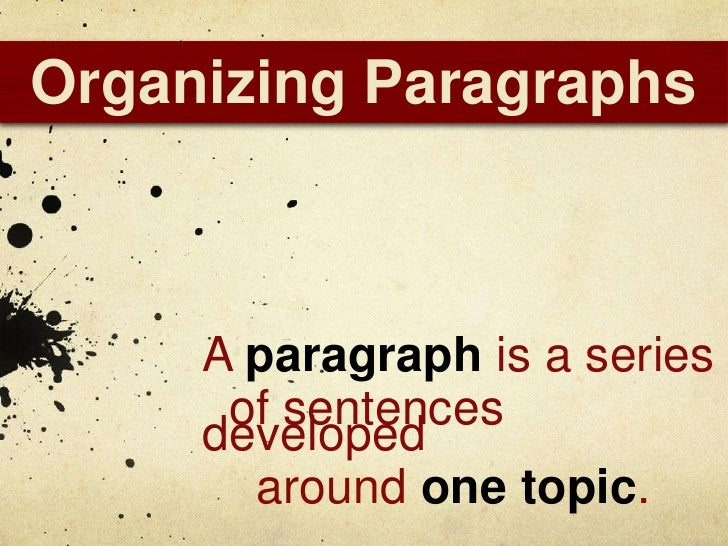 Organizing Paragraphs     A paragraph is a series      of sentences     developed       around one topic.