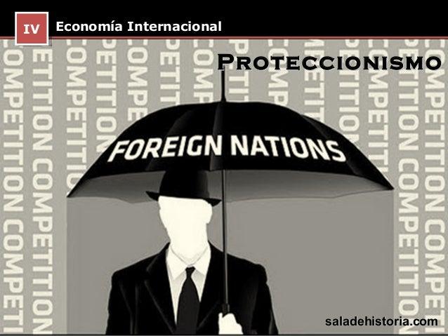 IV Economía Internacional IV                        Proteccionismo                              saladehistoria.com