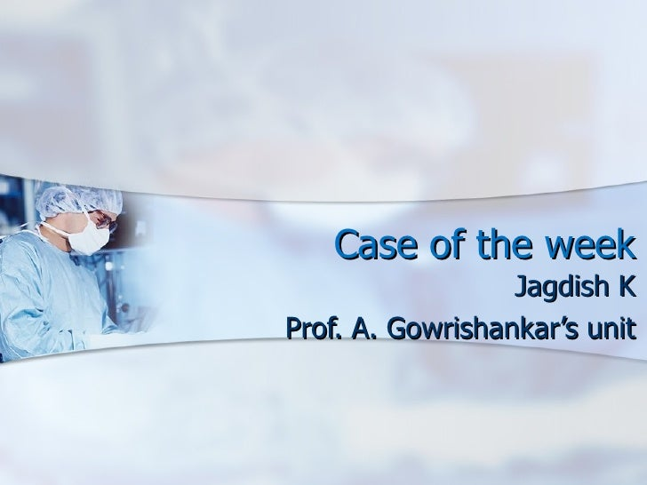 Case of the week Jagdish K Prof. A. Gowrishankar's unit