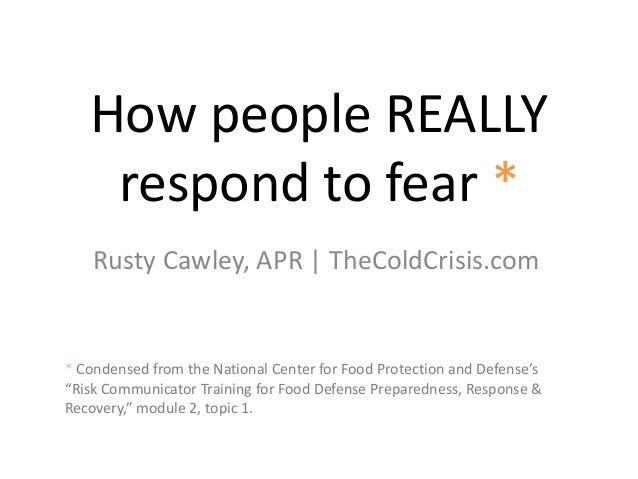 How people REALLY respond to fear * Rusty Cawley, APR   TheColdCrisis.com * Condensed from the National Center for Food Pr...