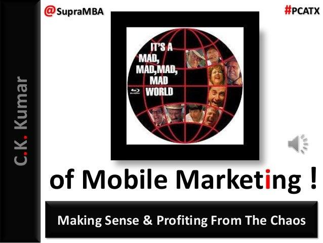 @SupraMBA                            #PCATXC.K. Kumar             of Mobile Marketing !               Making Sense & Profi...