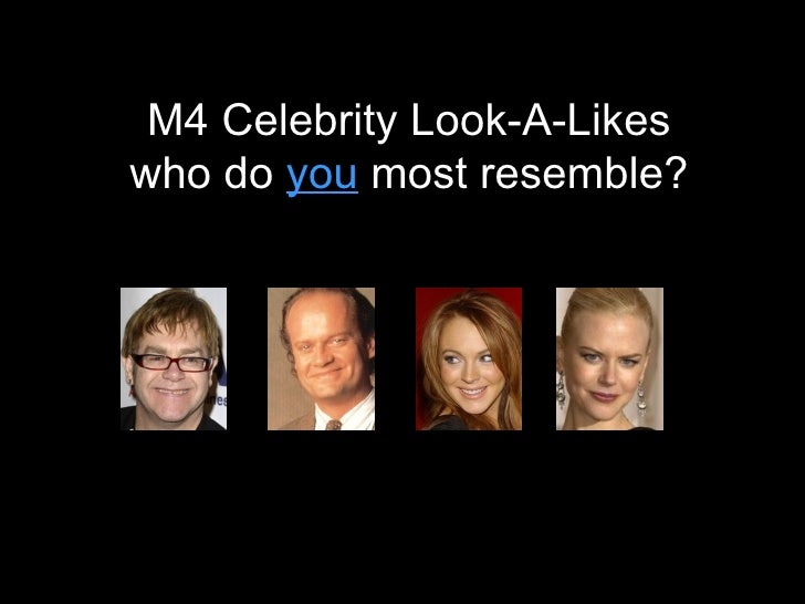M4 Celebrity Look-A-Likes who do  you   most resemble?