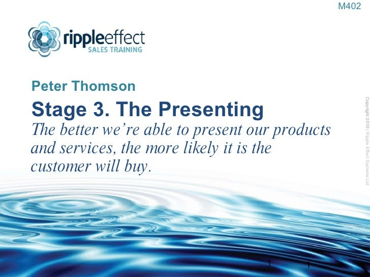 Stage 3. The Presenting The better we're able to present our products and services, the more likely it is the customer wil...