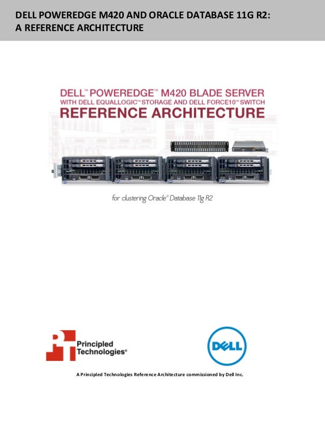 DELL POWEREDGE M420 AND ORACLE DATABASE 11G R2:A REFERENCE ARCHITECTURE           A Principled Technologies Reference Arch...