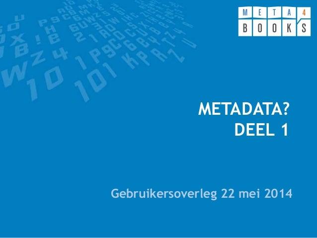 """Meta4books: Gebruikersoverleg 22 05 2014 """"Winst uit Metadata"""" Deel 1"""