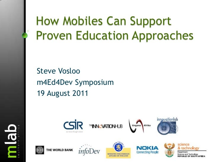 How Mobiles Can Support Proven Education Approaches <br />Steve Vosloo<br />m4Ed4Dev Symposium<br />19 August 2011<br />