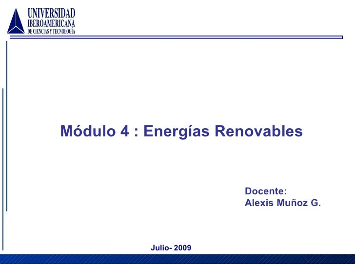 Módulo 4 : Energías Renovables Docente:  Alexis Muñoz G. Julio- 2009