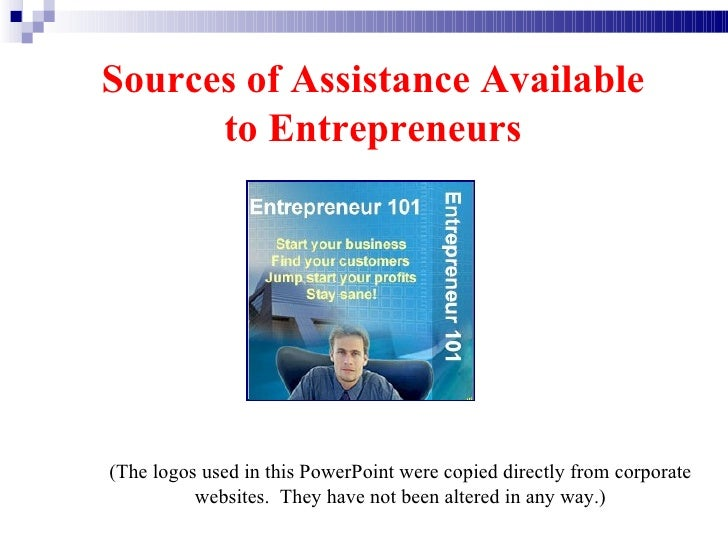 Sources of Assistance Available to Entrepreneurs (The logos used in this PowerPoint were copied directly from corporate we...